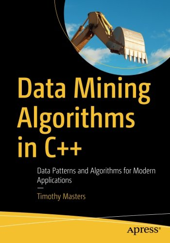 Data Mining Algorithms in C++: Data Patterns and Algorithms for Modern Applications by Apress