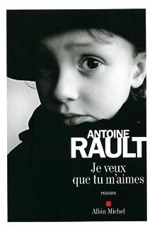 Je veux que tu m'aimes, Rault, Antoine
