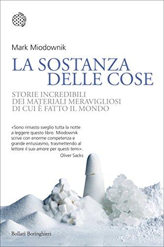 La sostanza delle cose: Storie incredibili dei materiali meravigliosi di cui  fatto il mondo (Italian Edition)