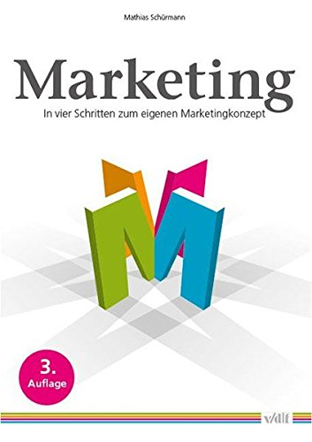 Marketing: In vier Schritten zum eigenen Marketingkonzept Taschenbuch – 26. Oktober 2015 Mathias Schürmann vdf Hochschulvlg 3728137146 Wirtschaft / Werbung