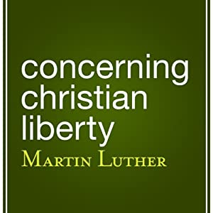 Concerning Christian Liberty Audiobook