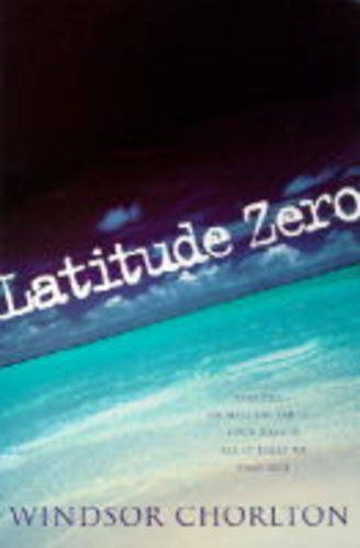 Latitude Zero by Windsor Chorlton (1997-05-03)