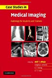 Case Studies in Medical Imaging : Radiology for Students and Trainees, , 0521682940