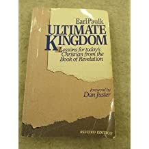 Ultimate Kingdom: Lessons for Today's Christian from the Book of Revelation