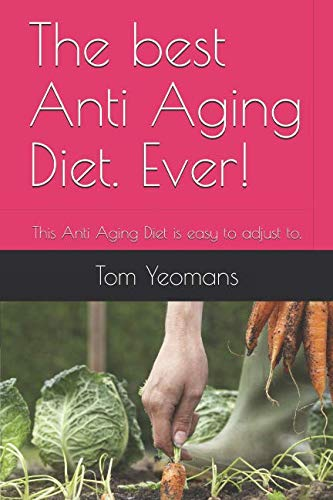 The best Anti Aging Diet. Ever!: The Anti Aging Diet is easy to adjust to.