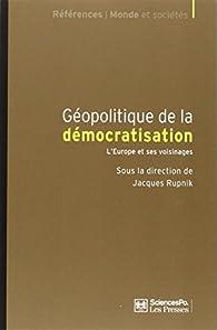 Géopolitique de la démocratisation : L'Europe et ses voisinages par  Collectif