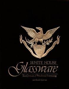 White House Glassware: Two Centuries of Presidential Entertaining