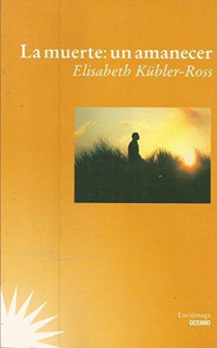 Descargar Libro La Muerte: Un Amanecer Elisabeth Kubler-ross