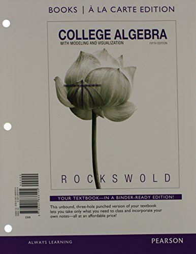 College Algebra with Modeling and Visualization, Books a la Carte Edition plus NEW MyMathLab with Pearson eText -- Acces