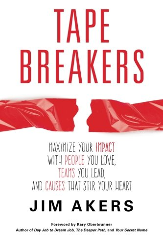 - Tape Breakers, How To Maximize Your Impact With People You Love, Teams You Lead and Causes that Stir Your Heart