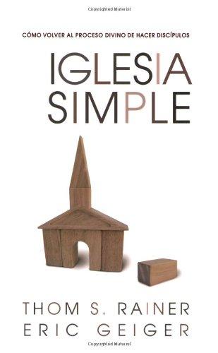 Iglesia Simple: Como volver al proceso Divino de hacer discipulos (Spanish Edition) [Thom S. Rainer - Eric Geiger] (Tapa Blanda)