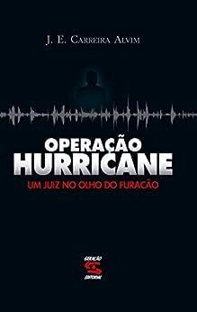 Operação Hurricane: Um juiz no olho do furacão por [Alvim, J. E. Carreira]