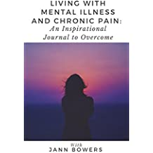 Living With Mental Illness and Chronic Pain: An Inspirational Journal to Overcome