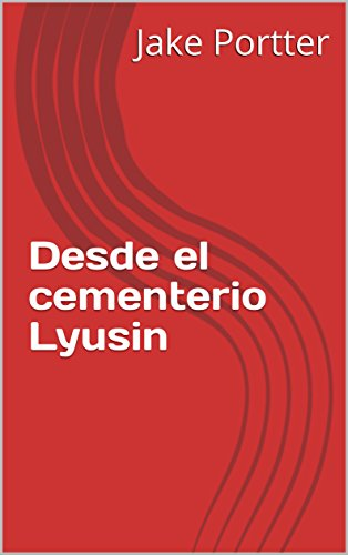 Desde el cementerio Lyusin (Spanish Edition) by [Portter, Jake]