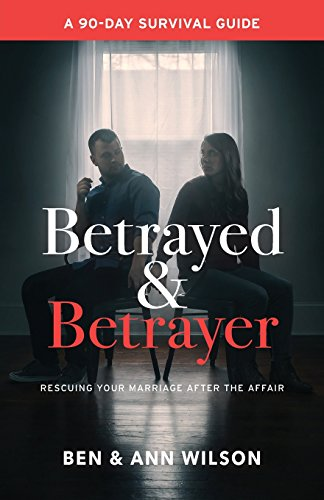 Betrayed and Betrayer: Rescuing Your Marriage After the Affair by Marriages Restored