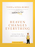 Heaven Changes Everything: Living Every Day with Eternity in Mind