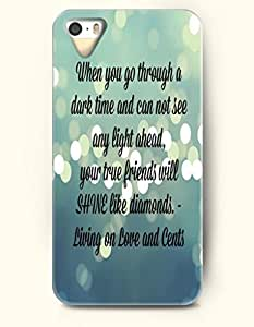OOFIT iPhone 5/5s Case When You Go Through A Dardk Time And Can Not See Any Light Ahead , Your True Friends Will Shine Like Diamonds Living On Love And Cents Proverbs Of Life