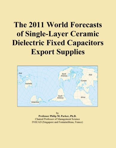 The 2011 World Forecasts of Single-Layer Ceramic Dielectric Fixed Capacitors Export Supplies