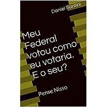 Meu Federal votou como eu votaria. E o seu?: Pense Nisso (Portuguese Edition)
