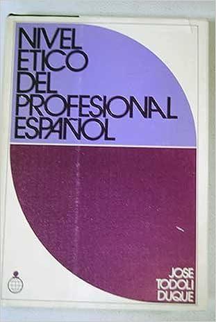 Nivel ético del profesional español: Investigación ético-sociológica (Publicaciones del Fondo para la Investigación Económica y Social de la ... de Cajas de ...
