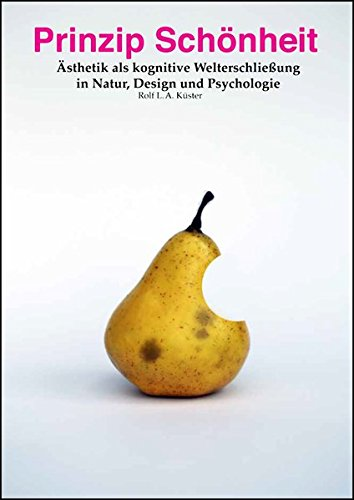 Prinzip Schönheit: Ästhetik als kognitive Welterschließung in Natur, Design und Psychologie.