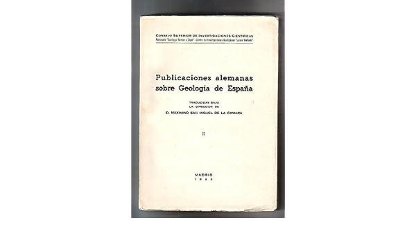 PUBLICACIONES ALEMANAS SOBRE GEOLOGIA DE ESPAÑA. Traducidas bajo ...