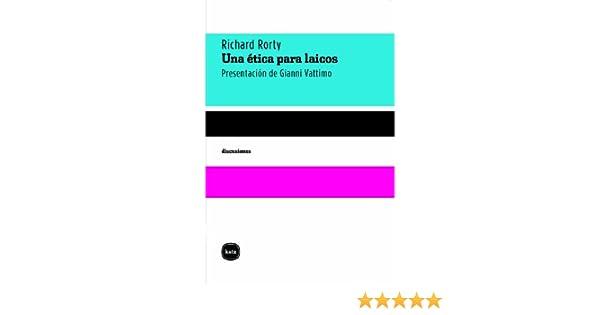 Una ética para laicos. Presentación de Gianni Vattimo (Discusiones nº 2025) (Spanish Edition) - Kindle edition by Richard Rorty, Luciano Padilla López.