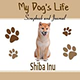 My Dog's Life Scrapbook and Journal Shiba Inu: Photo Journal, Keepsake Book and Record Keeper for your dog