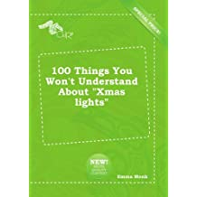 "100 Things You Won't Understand About ""Xmas lights"""