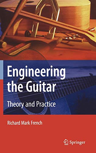 Engineering the Guitar: Theory and Practice (Engineering The Guitar)