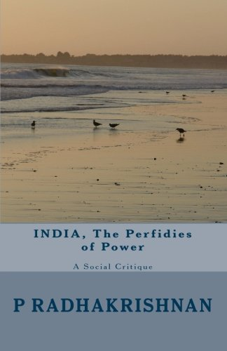 INDIA, The Perfidies of Power: A Social Critique