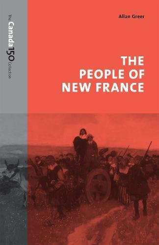 The People of New France (The Canada 150 Collection)