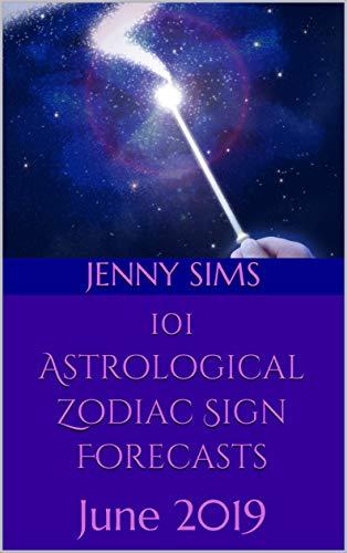 101 Astrological Zodiac Sign Forecasts: June 2019