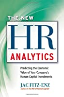 The New HR Analytics: Predicting the Economic Value of Your Company's Human Capital Investments Front Cover