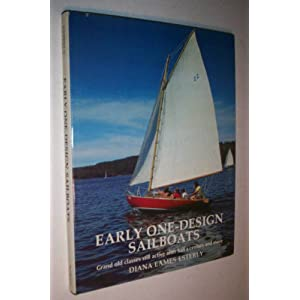 Early One-Design Sailboats Grand Old Classes Still Active After Half a Century or More Diana Eames Esterly