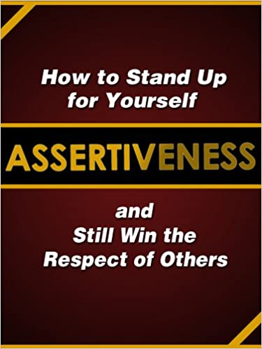 Amazon assertiveness how to stand up for yourself and still assertiveness how to stand up for yourself and still win the respect of others kindle edition fandeluxe Gallery