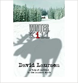 [ Winter Kill: A Tale of Survival in the Canadian North [ WINTER KILL: A TALE OF SURVIVAL IN THE CANADIAN NORTH BY Laursen, David ( Author ) Feb-01-2006[ WINTER KILL: A TALE OF SURVIVAL IN THE CANADIAN NORTH [ WINTER KILL: A TALE OF SURVIVAL IN THE CANADIAN NORTH BY LAURSEN, DAVID ( AUTHOR ) FEB-01-2006 ] By Laursen, David ( Author )Feb-01-2006 By Laursen, David ( Author ) 2006 ]