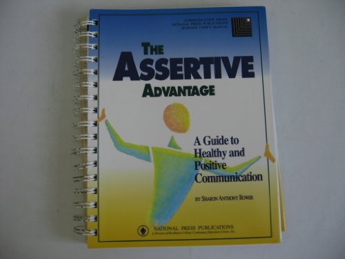 The Assertive Advantage - A Guide to Healthy and Positive Communication - Business Users' Manual