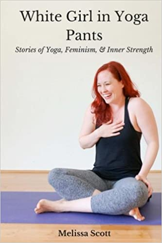 White Girl in Yoga Pants: Stories of Yoga, Feminism, & Inner ...