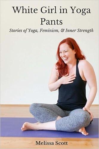 White Girl in Yoga Pants: Stories of Yoga, Feminism, & Inner ...