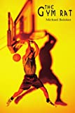 The Gym Rat, Michael Boloker, 0595218210