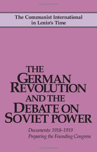 The German Revolution and the Debate on Soviet Power: Documents: 1918-1919; Preparing the Founding Congress