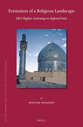 Formation of a Religious Landscape: Shii Higher Learning in Safavid Iran (Islamic History and Civilization)