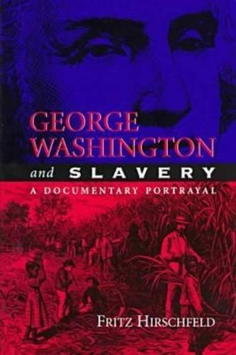 George Washington and Slavery: A Documentary Portrayal