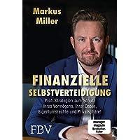 Finanzielle Selbstverteidigung: Profi-Strategien zum Schutz Ihres Vermögens, Ihrer Daten, Eigentumsrechte und Privatsphäre!