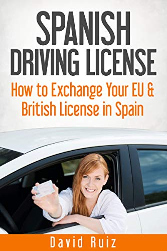 Driving in Spain: The 2018 Definitive Guide for Exchanging your EU & British Driving Licence in Spain (English Edition)