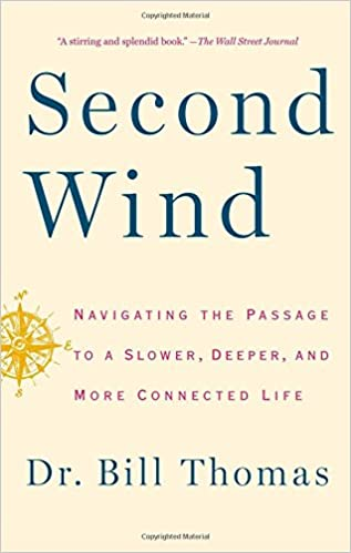 Second wind navigating the passage to a slower deeper and more second wind navigating the passage to a slower deeper and more connected life dr bill thomas 9781451667578 amazon books fandeluxe Images