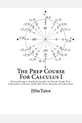 The Prep Course For Calculus I: Everything a Student Needs to Know in Order to be Prepared for Their First Semester of Calculus (Volume 1) Paperback