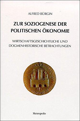 Zur Soziogenese der Politischen ökonomie: Wirtschaftsgeschichtliche und dogmenhistorische Betrachtungen