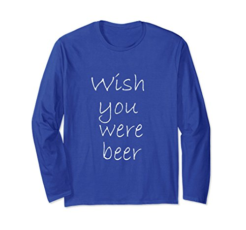 Unisex Awesome Drinking - Wish You Were Beer Long Sleeve T-Shirt XL: Royal Blue (Sleeve Long Beer Were)